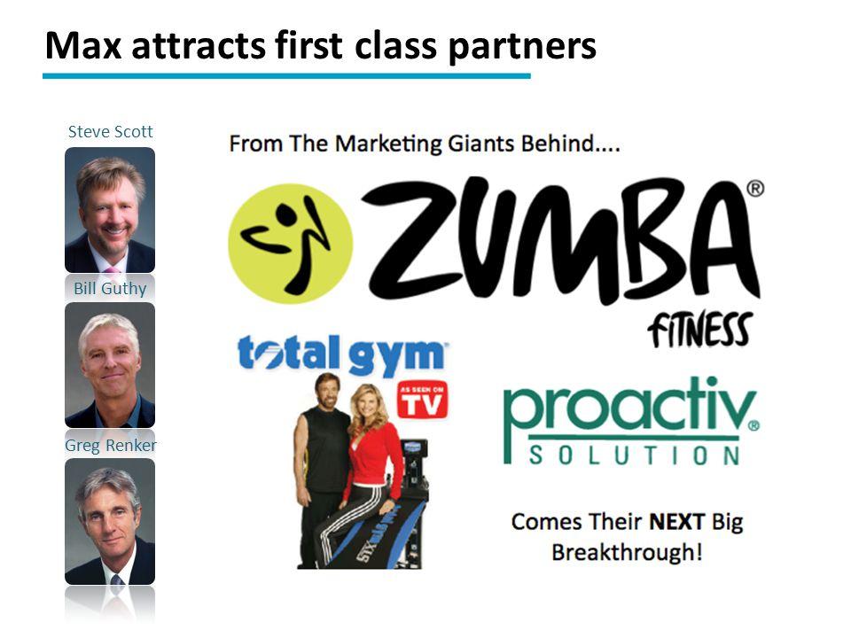 Steve Scott Bill Guthy Greg Renker Max attracts first class partners