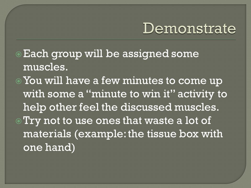 Each group will be assigned some muscles.