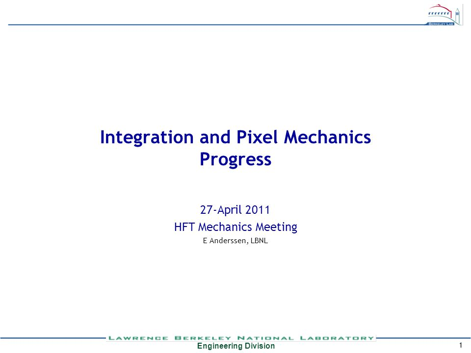 Engineering Division 1 Integration and Pixel Mechanics Progress 27-April 2011 HFT Mechanics Meeting E Anderssen, LBNL
