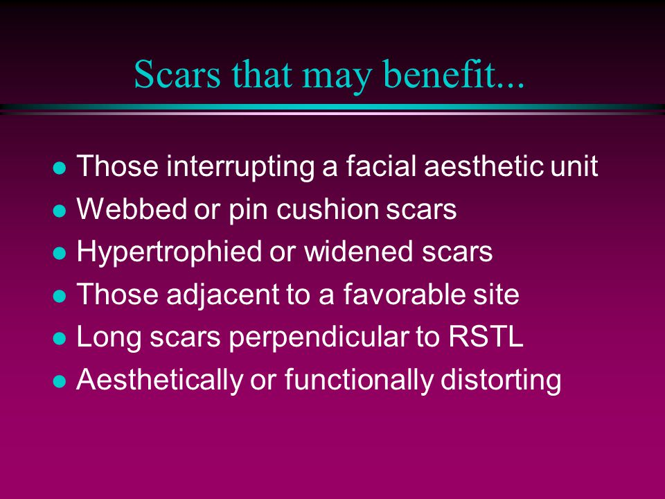 Scars that may benefit...