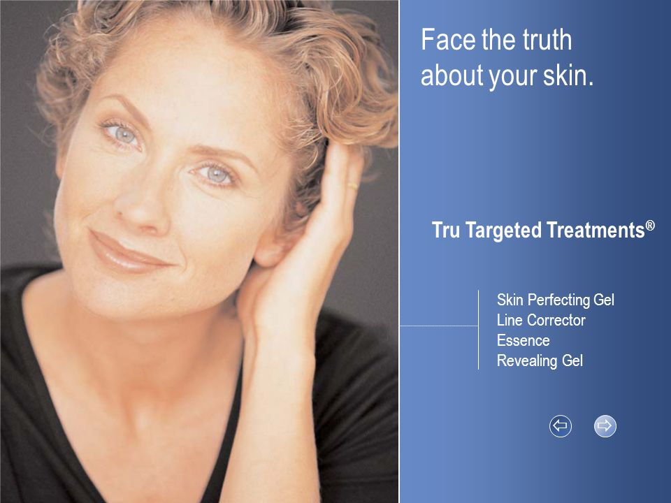 Skin Perfecting GelTru FactsEssenceRevealing Gel Tru Targeted Treatments ®    © 2003 Nu Skin ® Line Corrector Tru Face™ Line Corrector Tru Effects:  Features Pro-Collagen peptides, a revolutionary patented technology that reduces the appearance of moderate to deep lines and wrinkles.