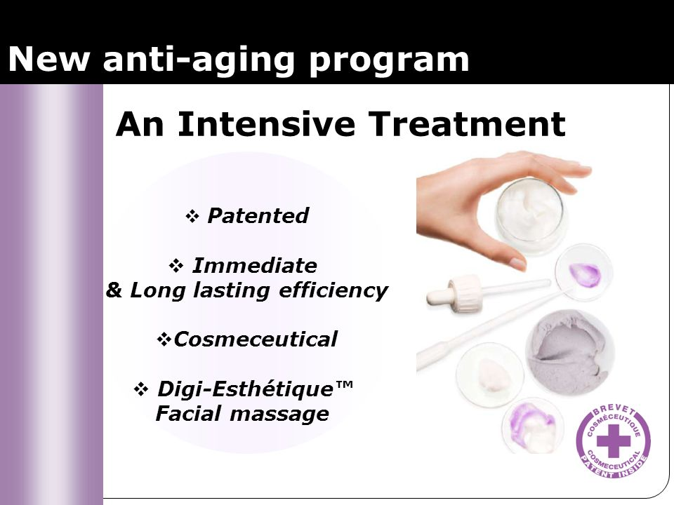  Patented  Immediate & Long lasting efficiency  Cosmeceutical  Digi-Esthétique™ Facial massage An Intensive Treatment New anti-aging program
