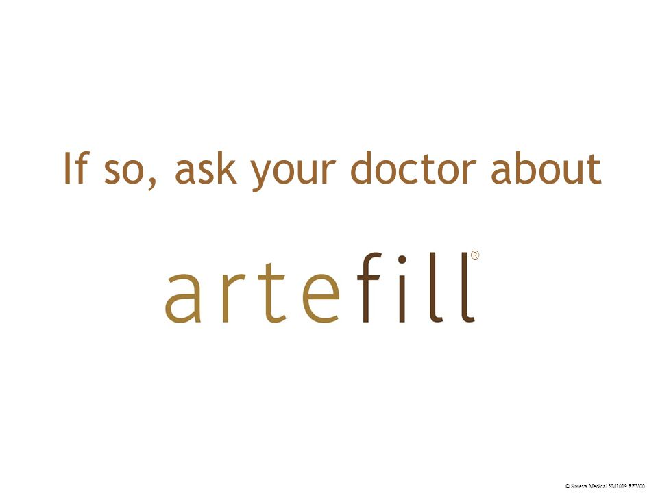 © Suneva Medical SM1019 REV00 The only approved microsphere-enhanced collagen filler The Lasting Solution for Wrinkle Correction Visit artefill.com to learn more ®