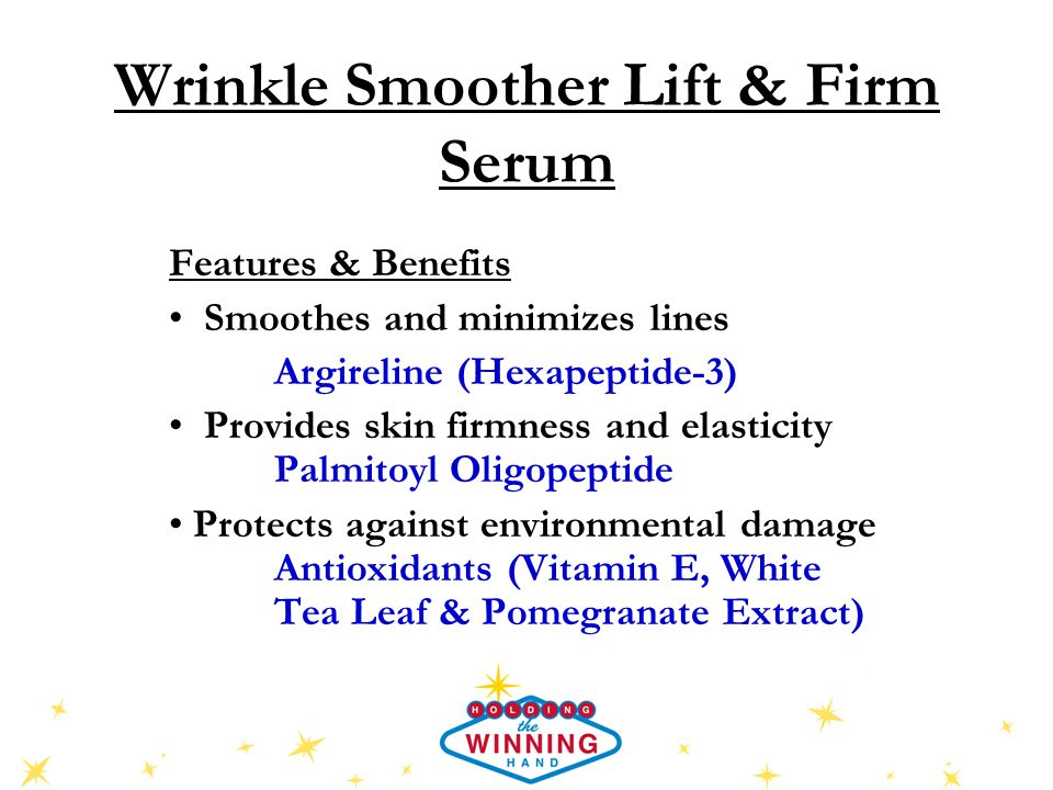 Wrinkle Smoother Lift & Firm Serum Features & Benefits Smoothes and minimizes lines Argireline (Hexapeptide-3) Provides skin firmness and elasticity Palmitoyl Oligopeptide Protects against environmental damage Antioxidants (Vitamin E, White Tea Leaf & Pomegranate Extract)