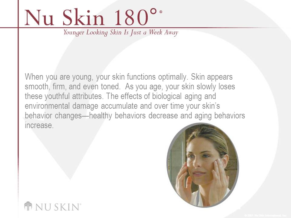 © 2001 Nu Skin International, Inc When you are young, your skin functions optimally.