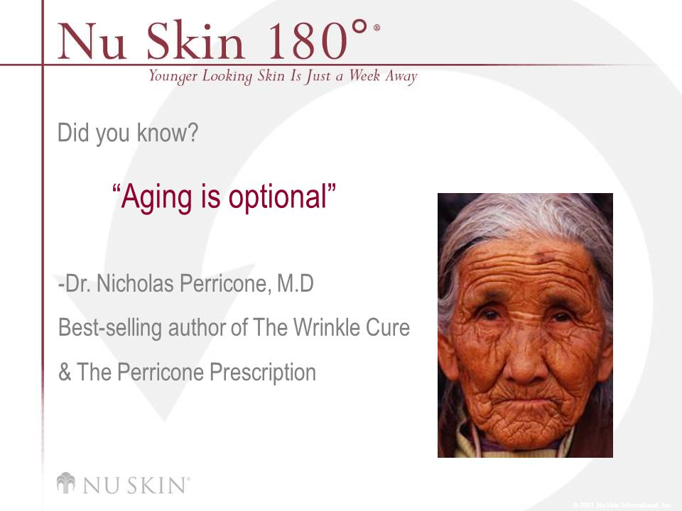 © 2001 Nu Skin International, Inc Did you know. Aging is optional -Dr.
