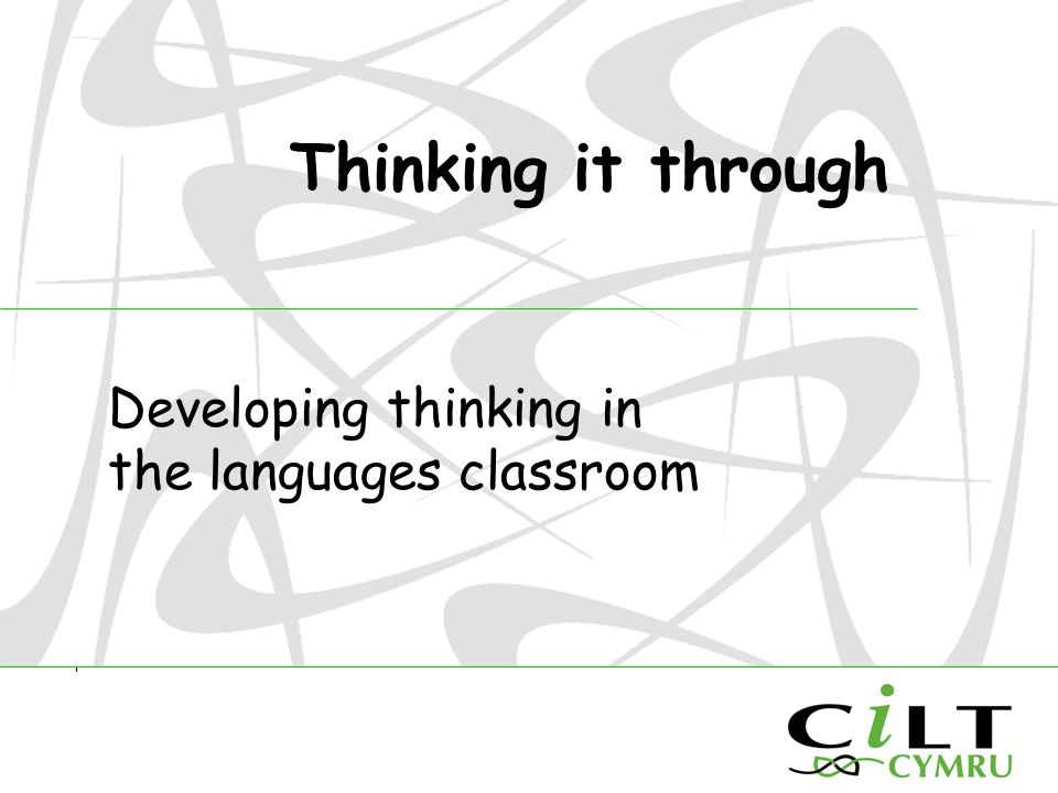 Thinking it through Developing thinking in the languages classroom