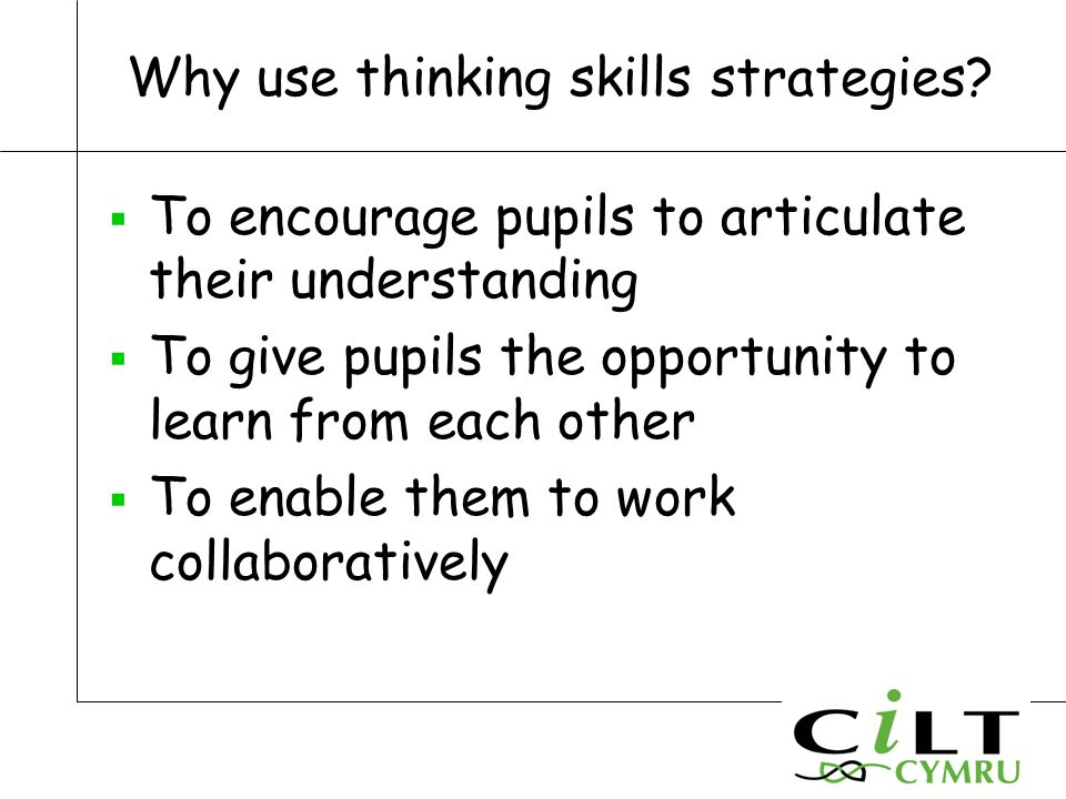 Why use thinking skills strategies.