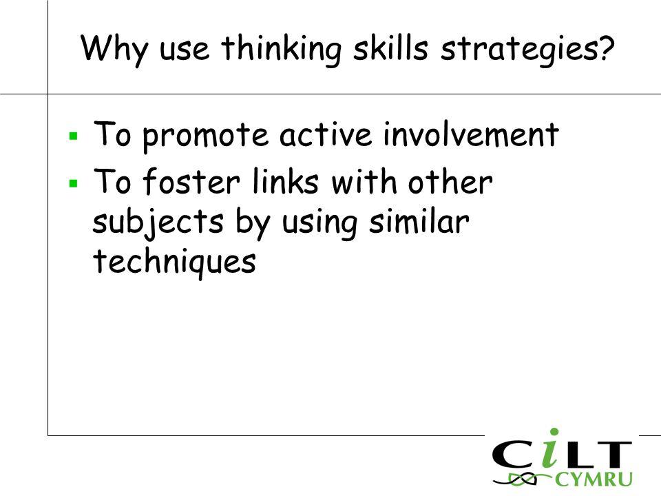 Why use thinking skills strategies.