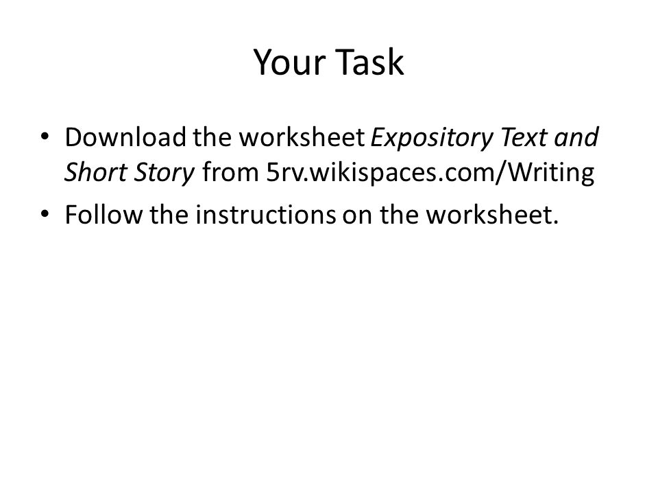 Your Task Download the worksheet Expository Text and Short Story from 5rv.wikispaces.com/Writing Follow the instructions on the worksheet.
