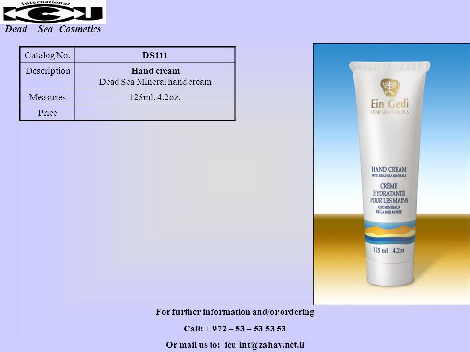 Dead – Sea Cosmetics DS111Catalog No. Hand cream Dead Sea Mineral hand cream Description 125ml. 4.2oz.Measures Price For further information and/or or