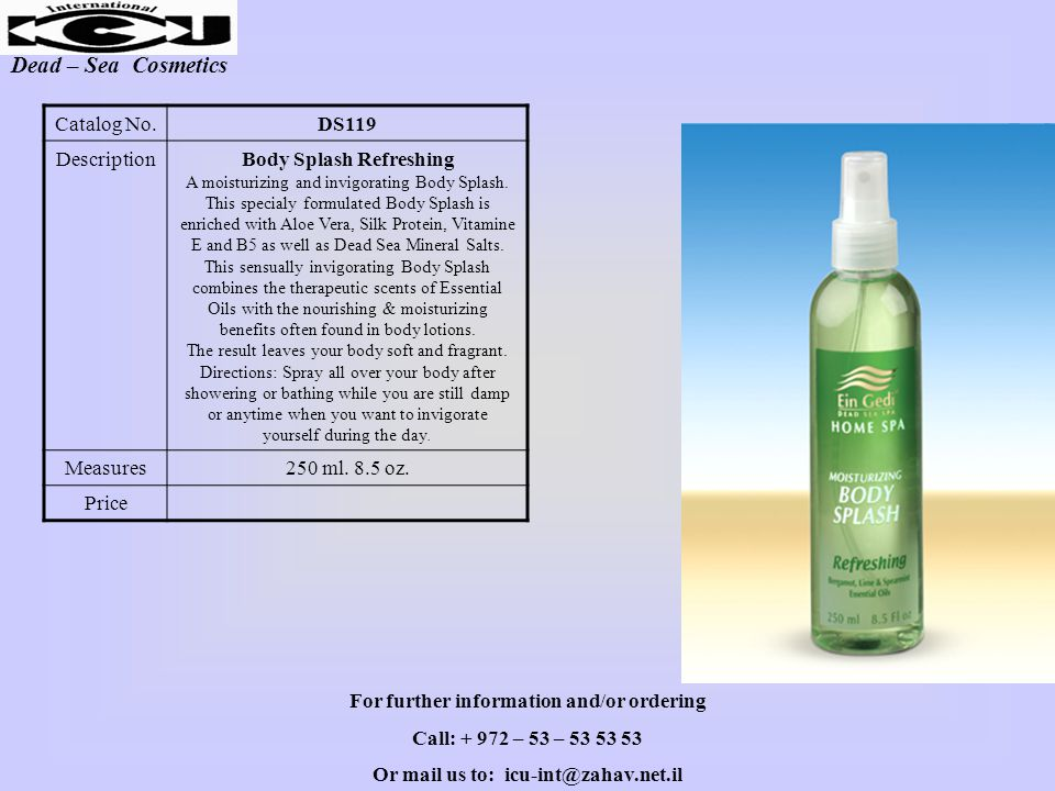 Dead – Sea Cosmetics DS119Catalog No. Body Splash Refreshing A moisturizing and invigorating Body Splash. This specialy formulated Body Splash is enri