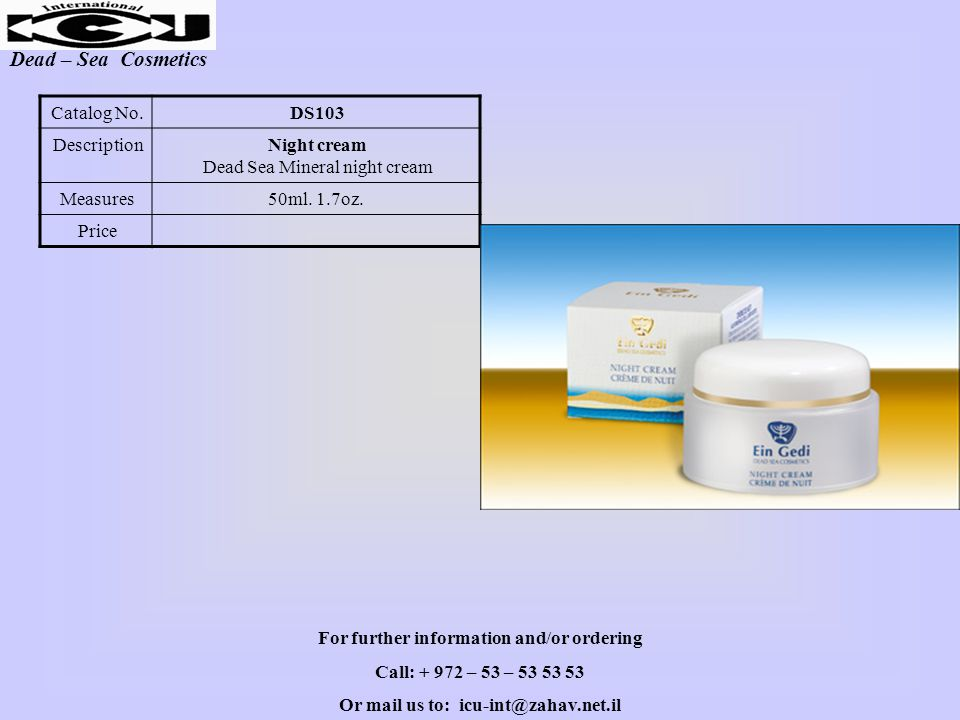 Dead – Sea Cosmetics DS103Catalog No. Night cream Dead Sea Mineral night cream Description 50ml. 1.7oz.Measures Price For further information and/or o