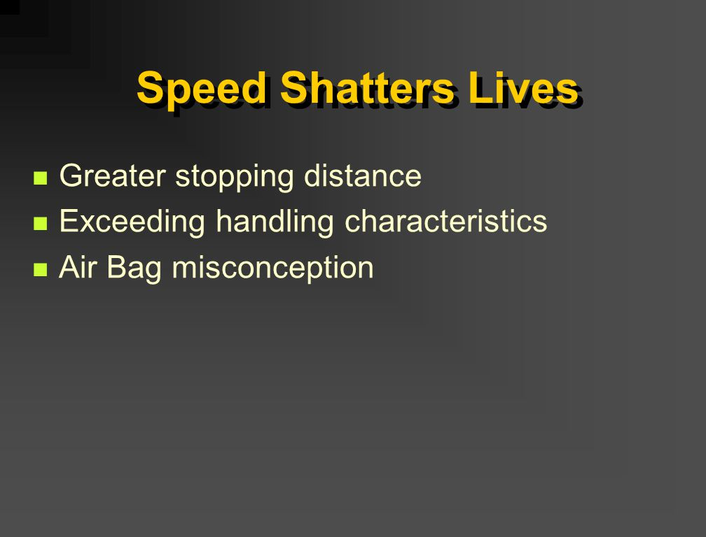 Speed Shatters Lives Greater stopping distance Exceeding handling characteristics Air Bag misconception
