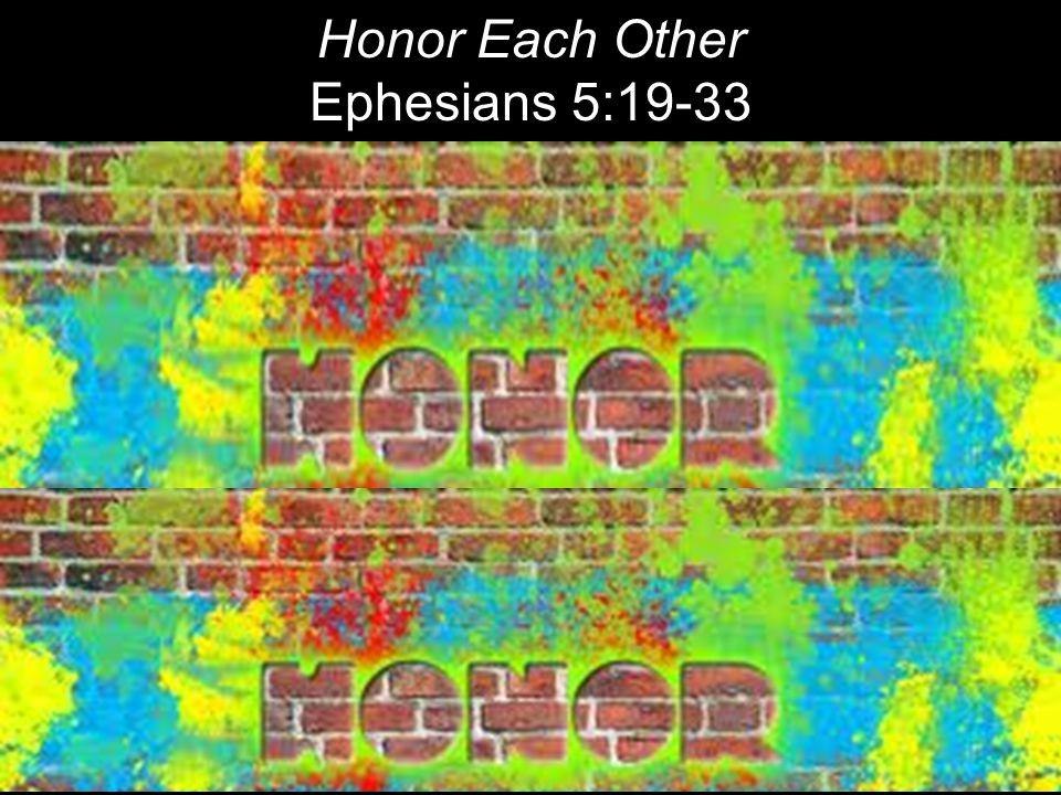 Honor Each Other Ephesians 5:19-33