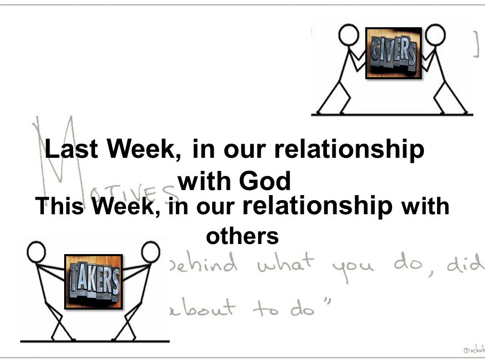 Last Week, in our relationship with God This Week, in our relationship with others