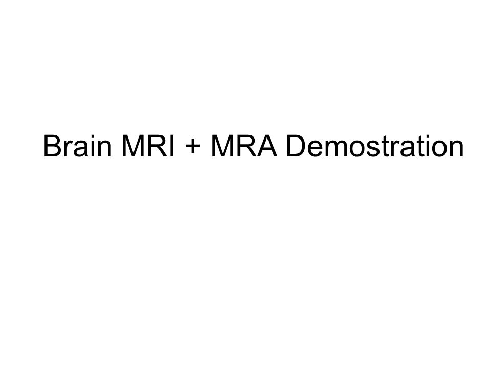 Brain MRI + MRA Demostration