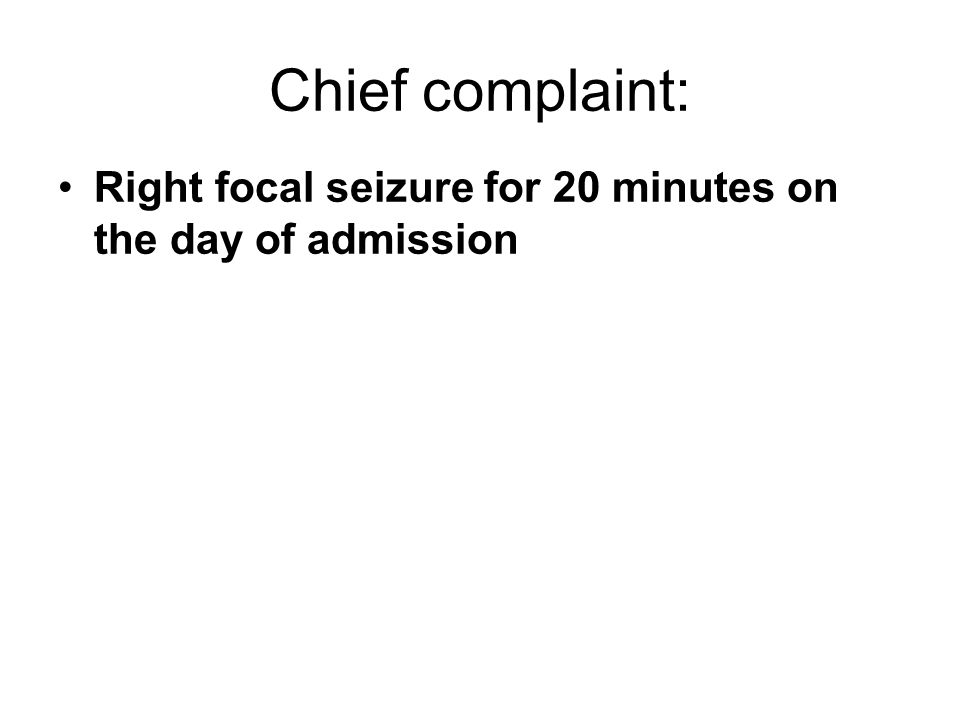 Chief complaint: Right focal seizure for 20 minutes on the day of admission