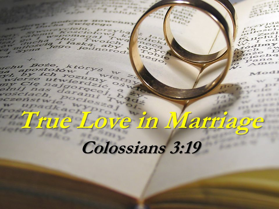 True Love in Marriage Colossians 3:19