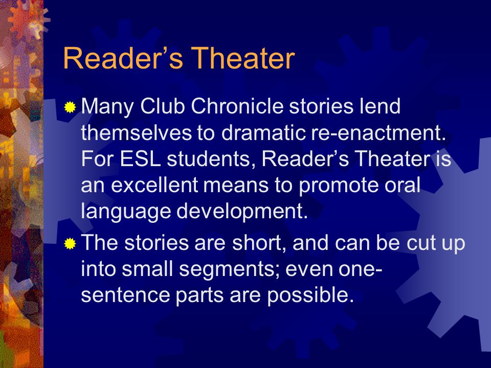 Reader's Theater  Many Club Chronicle stories lend themselves to dramatic re-enactment.