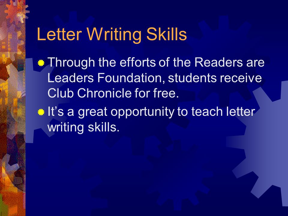 Letter Writing Skills  Through the efforts of the Readers are Leaders Foundation, students receive Club Chronicle for free.