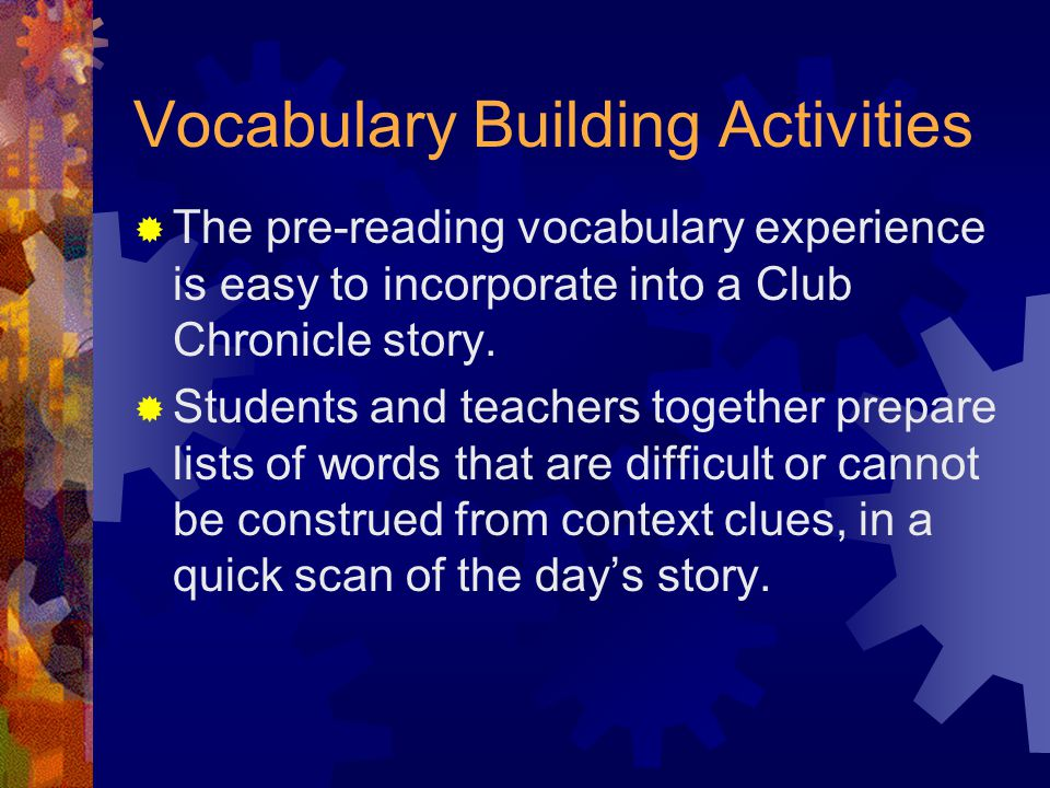 Vocabulary Building Activities  The pre-reading vocabulary experience is easy to incorporate into a Club Chronicle story.