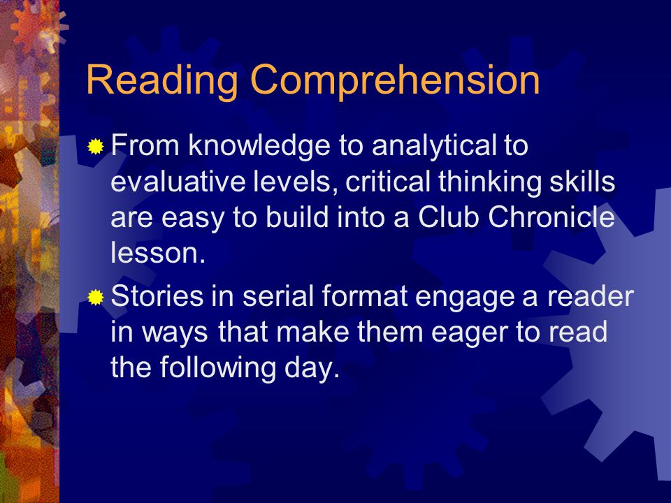 Reading Comprehension  From knowledge to analytical to evaluative levels, critical thinking skills are easy to build into a Club Chronicle lesson.