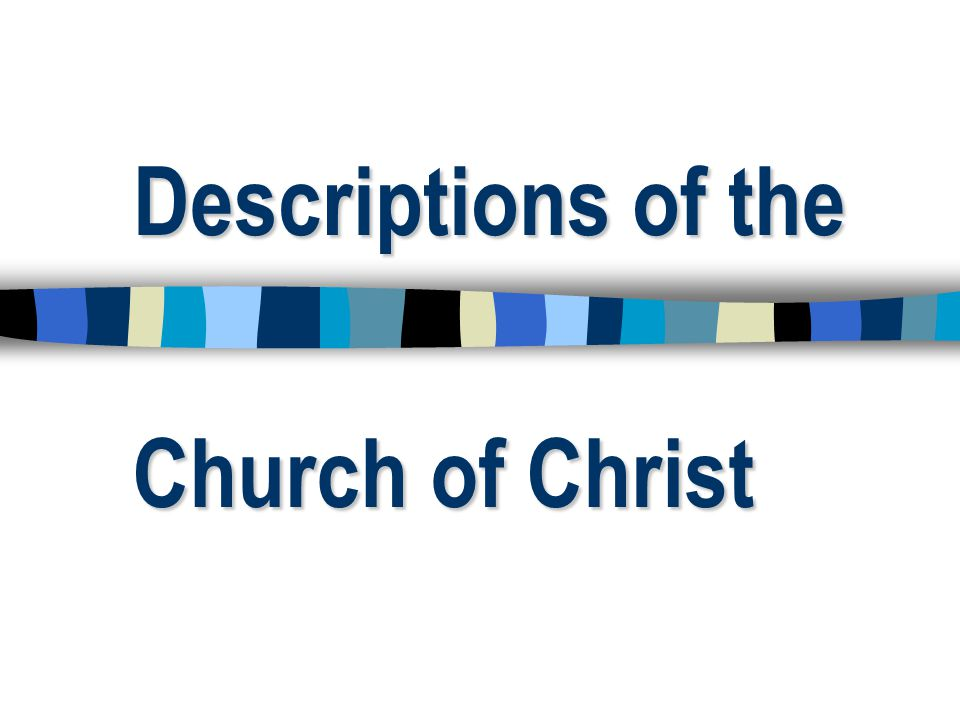 Descriptions of the Church of Christ