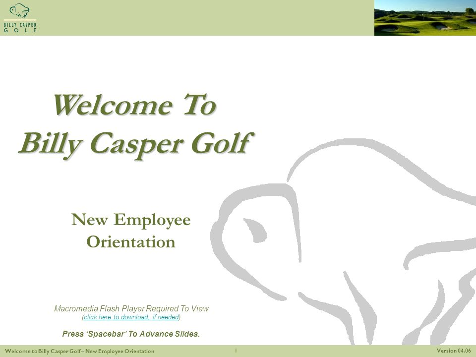 Version 04.06 Welcome to Billy Casper Golf – New Employee Orientation 1 Welcome To Billy Casper Golf New Employee Orientation Macromedia Flash Player