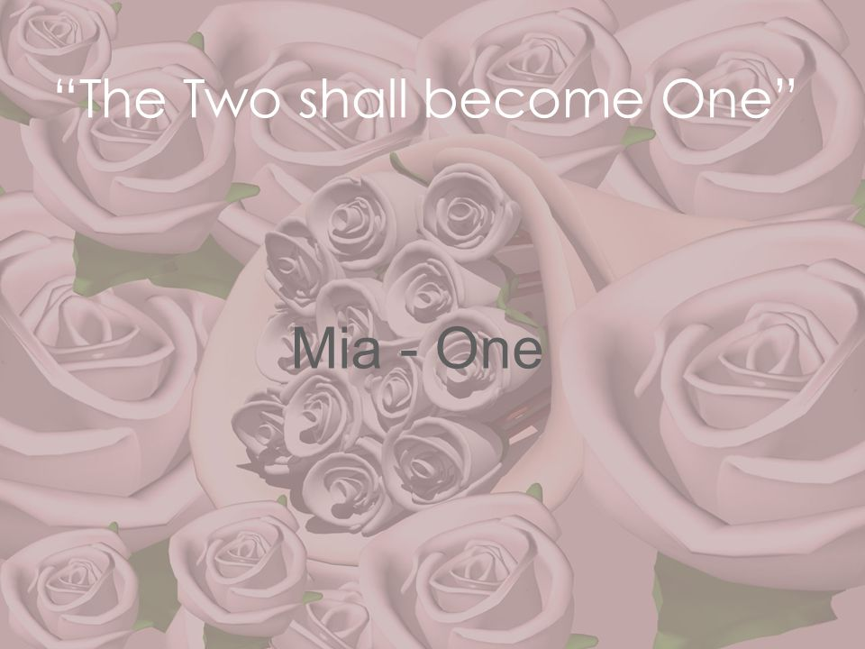 """""""The Two shall become One"""" Mia - One"""
