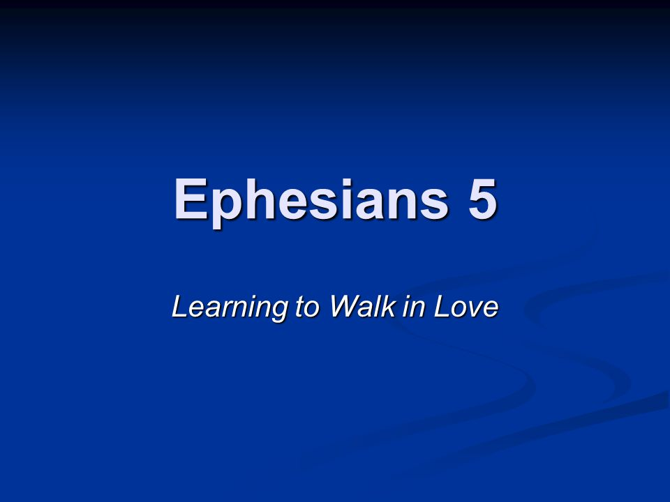 Ephesians 5 Learning to Walk in Love