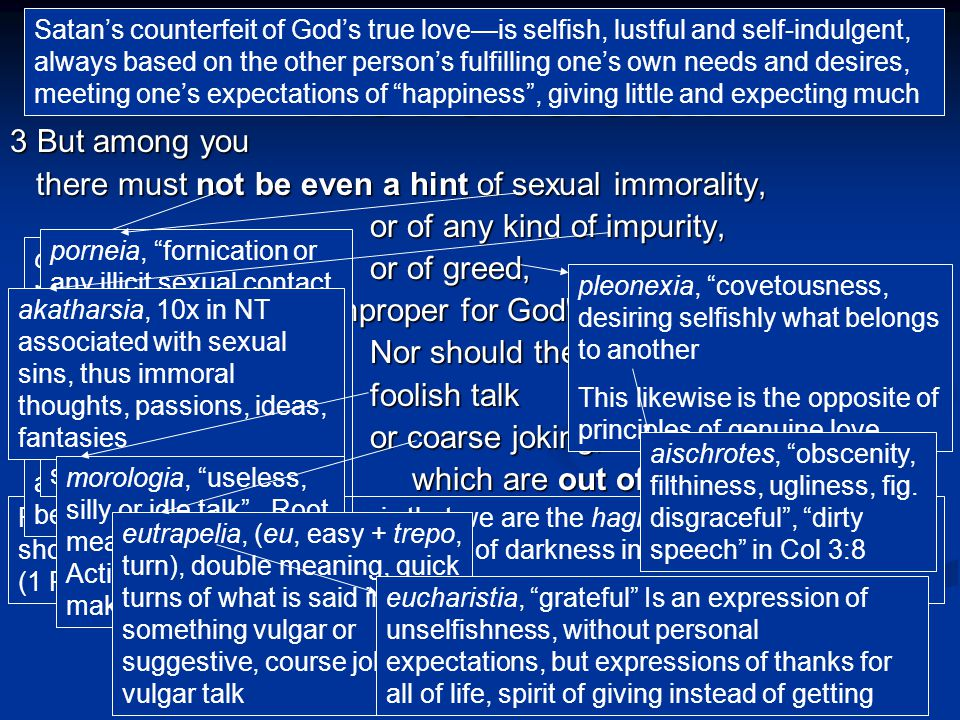 The Perversion 3 But among you there must not be even a hint of sexual immorality, there must not be even a hint of sexual immorality, or of any kind of impurity, or of greed, because these are improper for God s holy people.