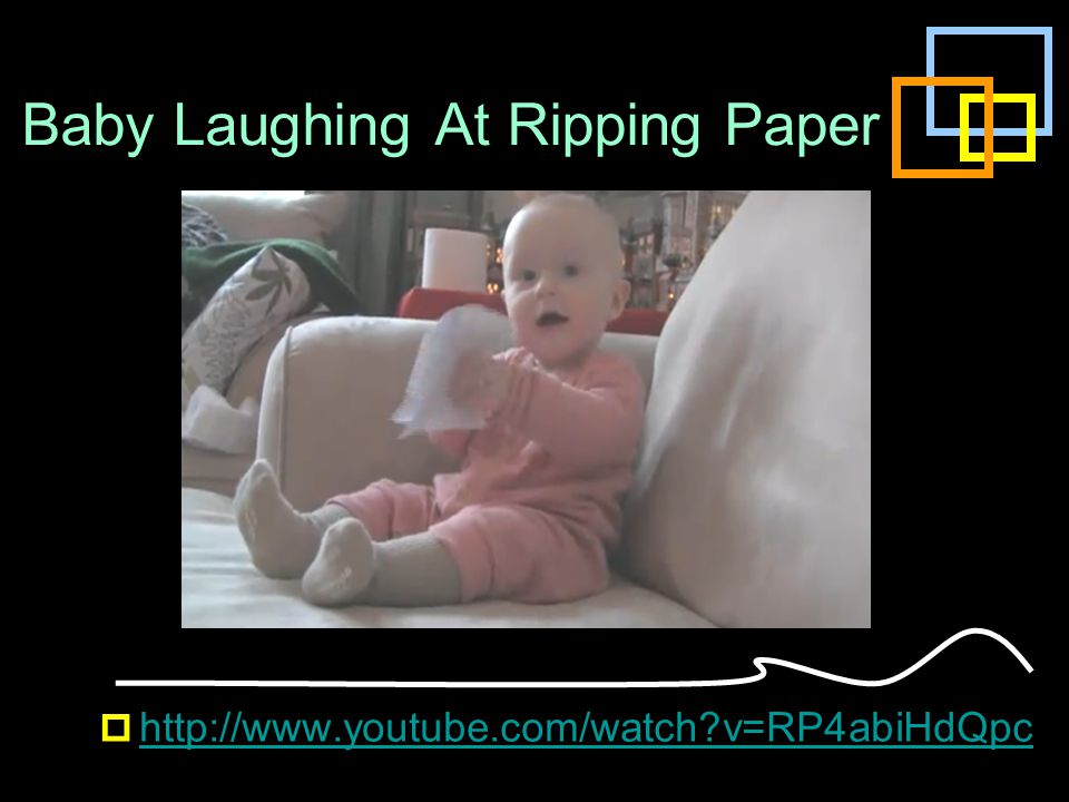 Baby Laughing At Ripping Paper  http://www.youtube.com/watch?v=RP4abiHdQpc http://www.youtube.com/watch?v=RP4abiHdQpc