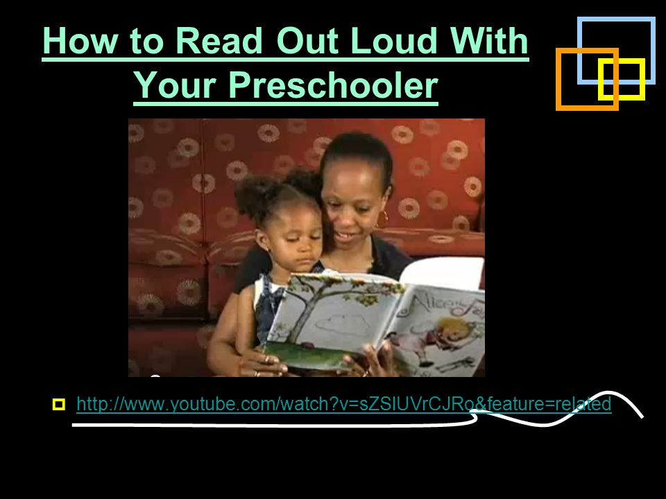 How to Read Out Loud With Your Preschooler  http://www.youtube.com/watch?v=sZSlUVrCJRo&feature=related http://www.youtube.com/watch?v=sZSlUVrCJRo&fea