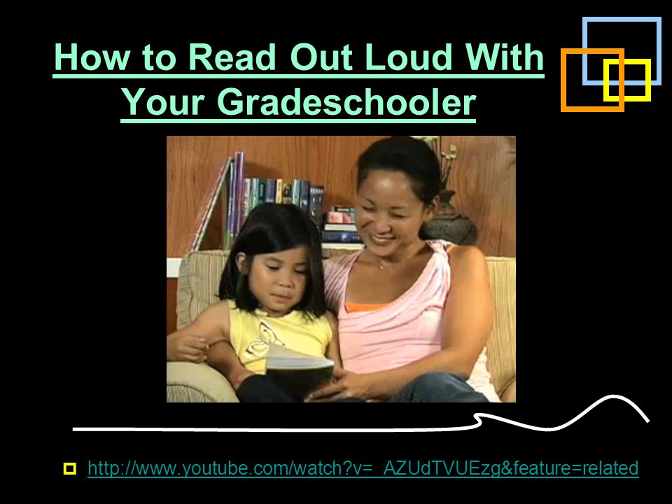 How to Read Out Loud With Your Gradeschooler  http://www.youtube.com/watch?v=_AZUdTVUEzg&feature=related http://www.youtube.com/watch?v=_AZUdTVUEzg&f