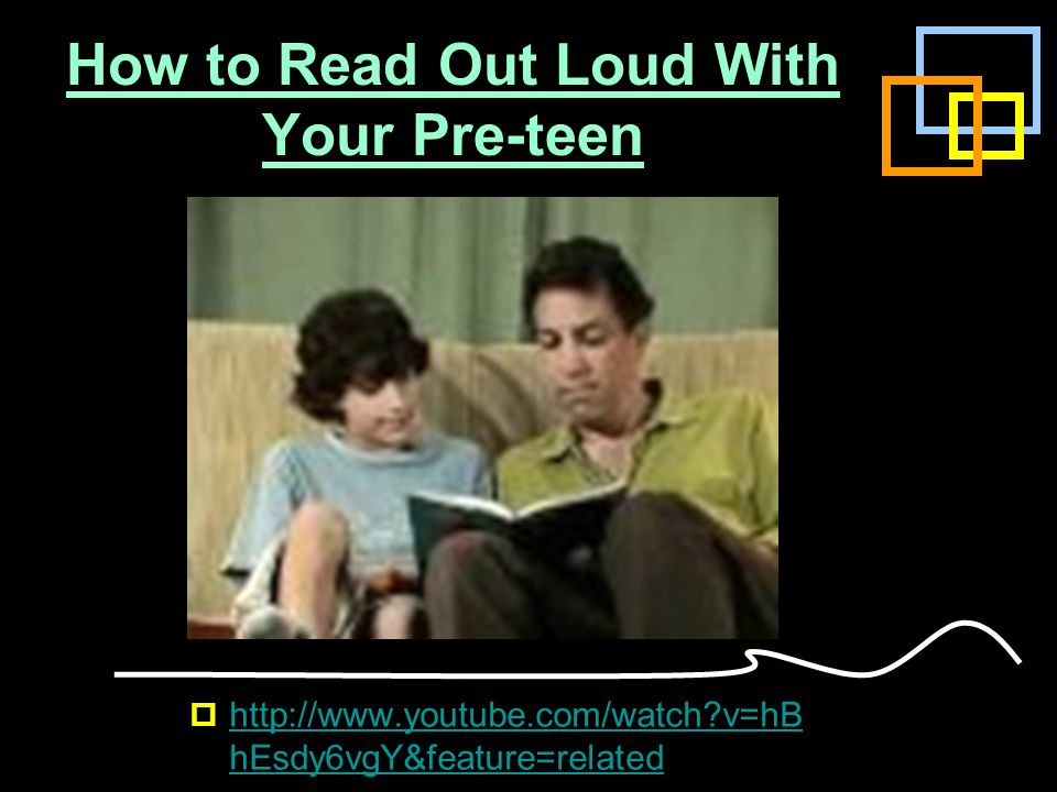 How to Read Out Loud With Your Pre-teen  http://www.youtube.com/watch?v=hB hEsdy6vgY&feature=related http://www.youtube.com/watch?v=hB hEsdy6vgY&feat