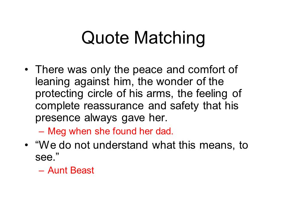 Quote Matching There was only the peace and comfort of leaning against him, the wonder of the protecting circle of his arms, the feeling of complete r