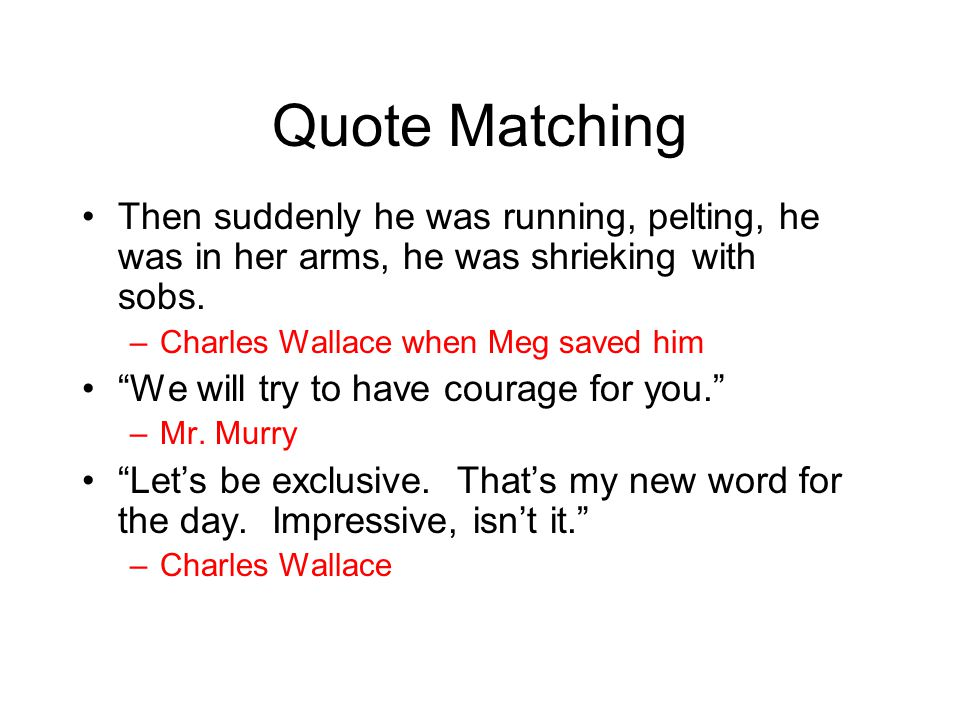 """Quote Matching Then suddenly he was running, pelting, he was in her arms, he was shrieking with sobs. –Charles Wallace when Meg saved him """"We will try"""