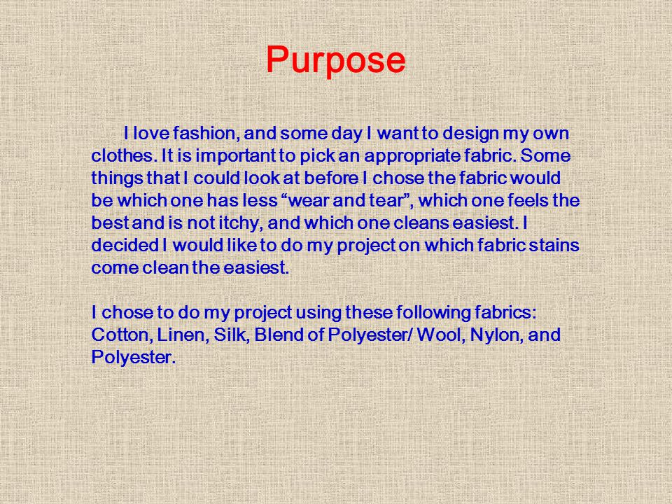 Purpose I love fashion, and some day I want to design my own clothes.