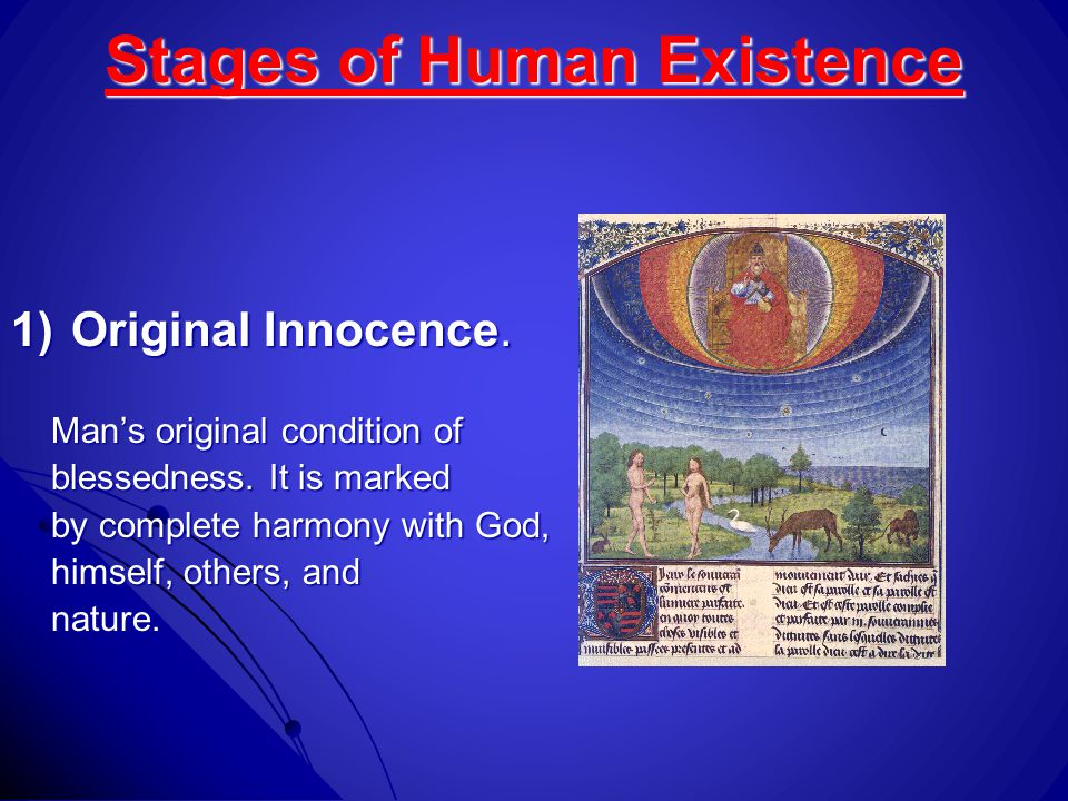 Stages of Human Existence 1)Original Innocence.Man's original condition of blessedness.