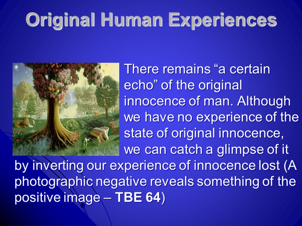 Original Human Experiences There remains a certain echo of the original innocence of man.