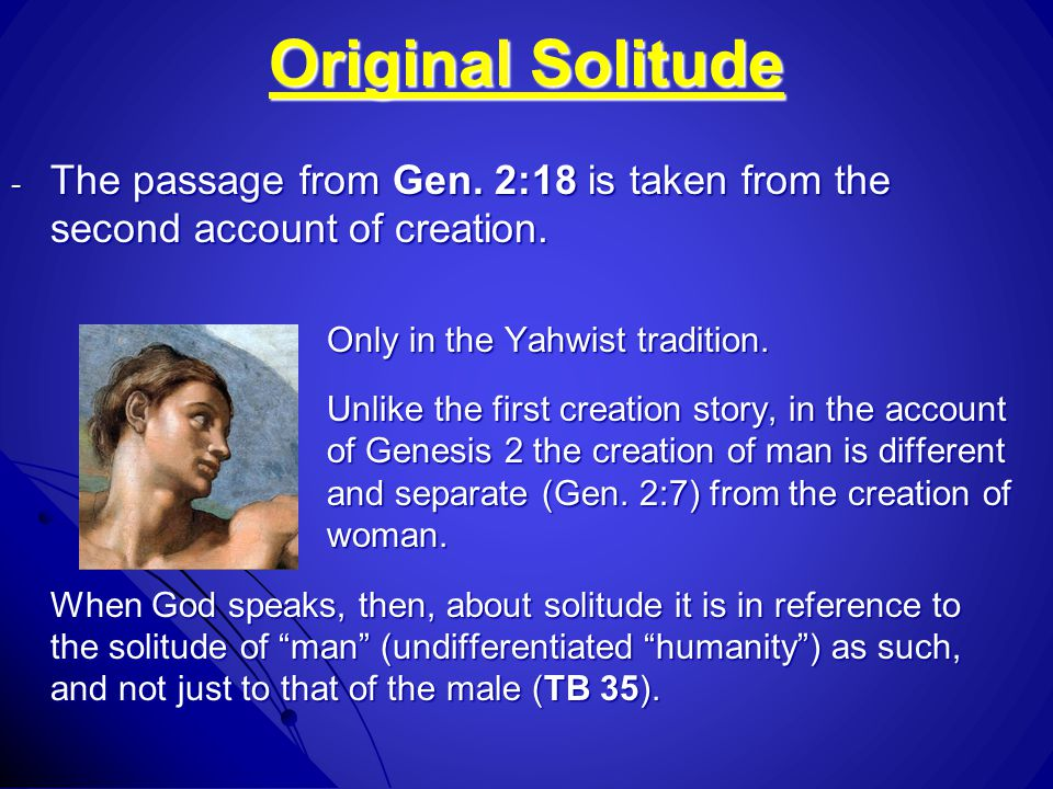 Original Solitude - The passage from Gen.2:18 is taken from the second account of creation.