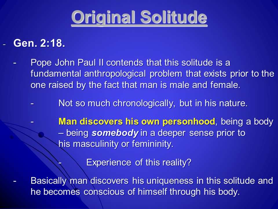 Original Solitude - Gen. 2:18. -Pope John Paul II contends that this solitude is a fundamental anthropological problem that exists prior to the one ra