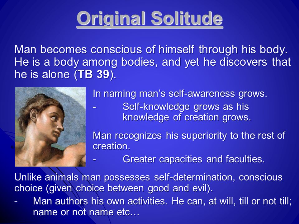 Original Solitude Man becomes conscious of himself through his body. He is a body among bodies, and yet he discovers that he is alone (TB 39). In nami