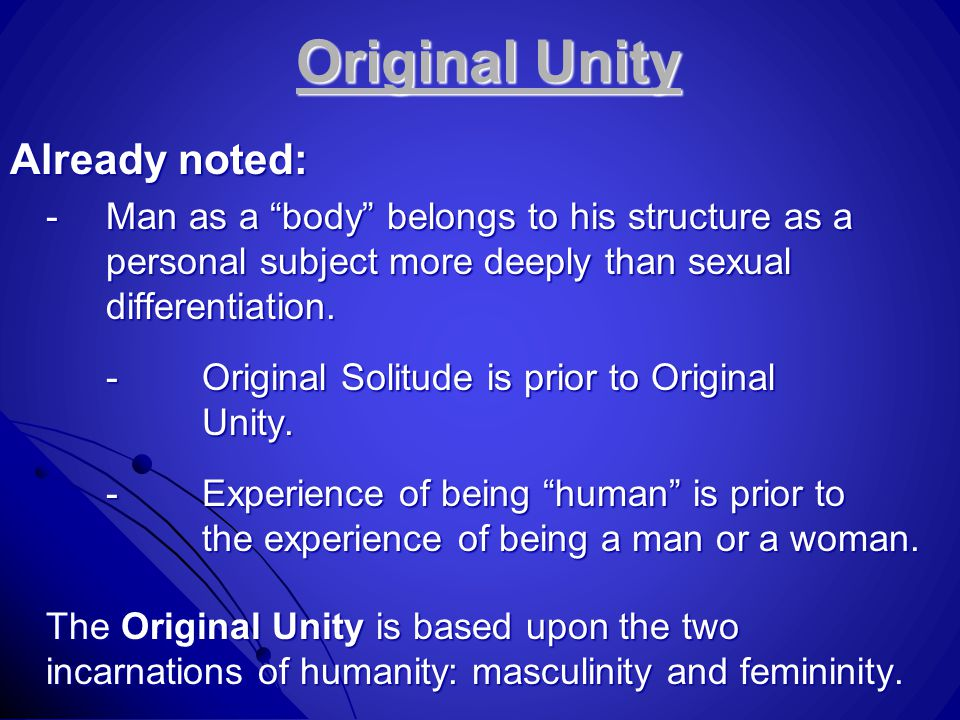 "Original Unity Already noted: -Man as a ""body"" belongs to his structure as a personal subject more deeply than sexual differentiation. -Original Solit"