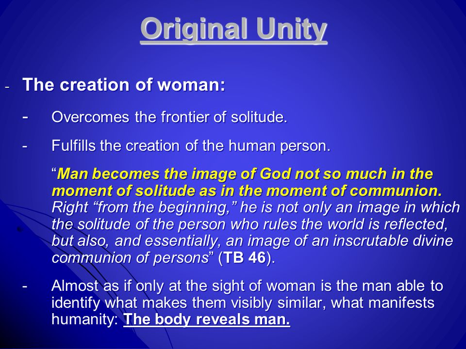 "Original Unity - The creation of woman: - Overcomes the frontier of solitude. -Fulfills the creation of the human person. ""Man becomes the image of Go"