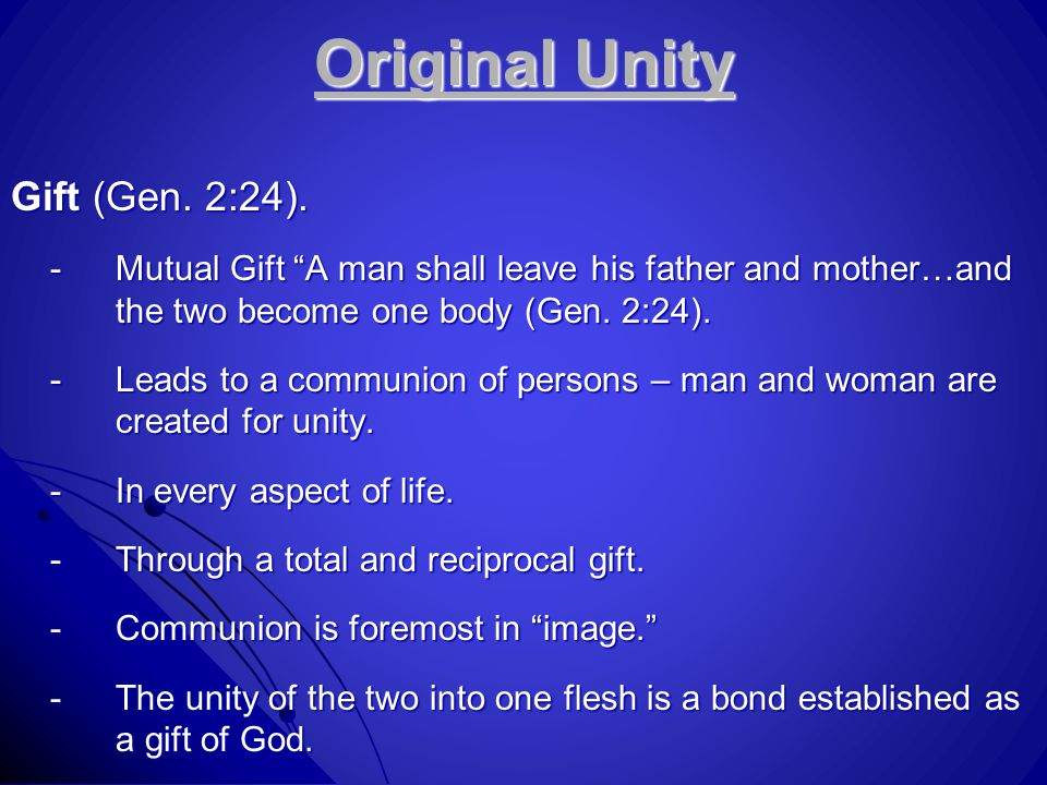 "Original Unity Gift (Gen. 2:24). -Mutual Gift ""A man shall leave his father and mother…and the two become one body (Gen. 2:24). -Leads to a communion"