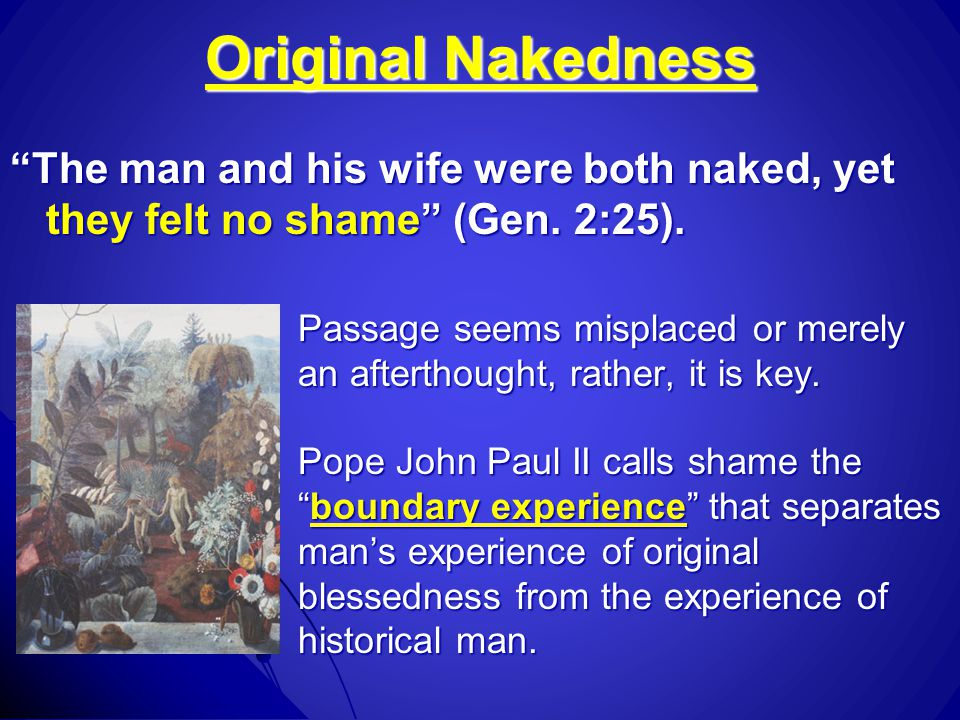 "Original Nakedness ""The man and his wife were both naked, yet they felt no shame"" (Gen. 2:25). Passage seems misplaced or merely an afterthought, rath"