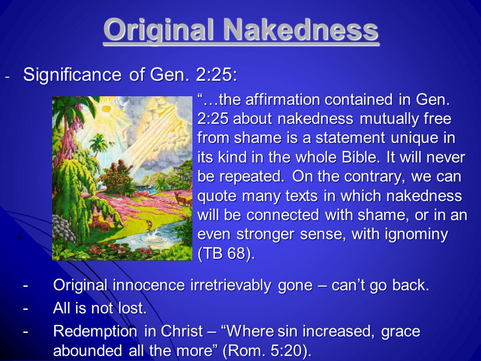 "Original Nakedness - Significance of Gen. 2:25: ""…the affirmation contained in Gen. 2:25 about nakedness mutually free from shame is a statement uniqu"
