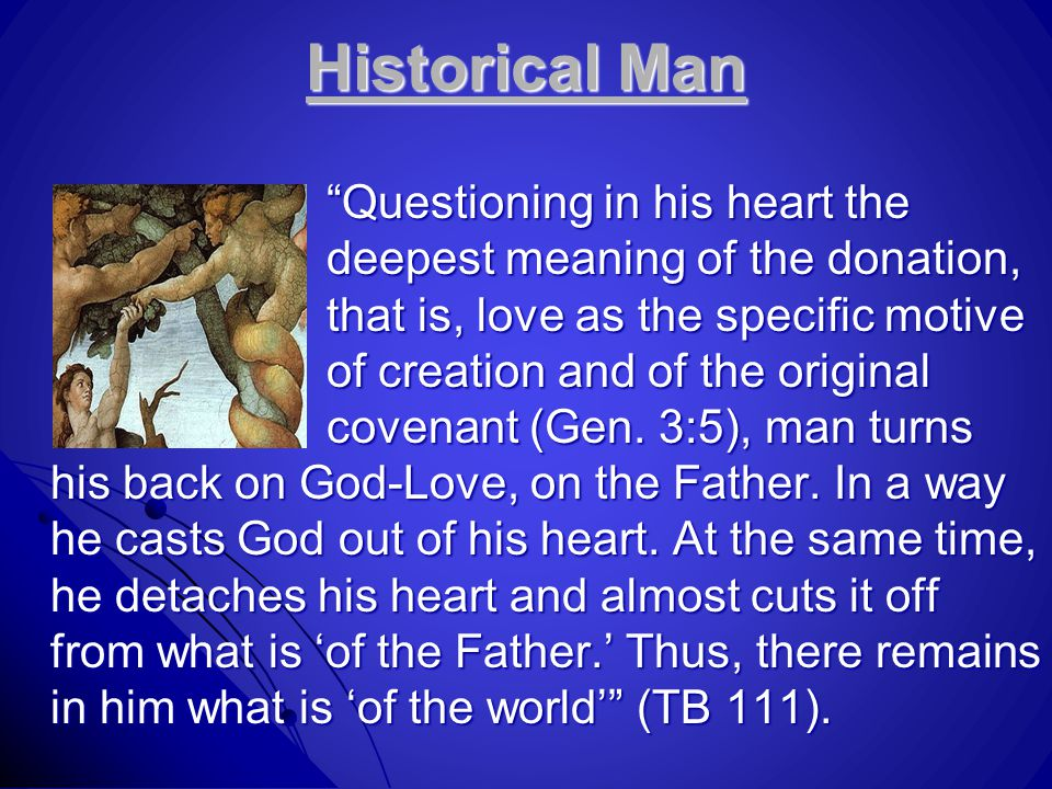 "Historical Man ""Questioning in his heart the deepest meaning of the donation, that is, love as the specific motive of creation and of the original cov"